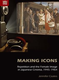 Making icons:repetition and the female image in Japanese cinema, 1945–1964