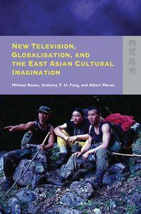 New television, globalisation, and the East Asian cultural imagination