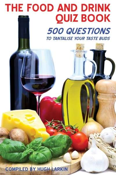 The Food and Drink Quiz Book 500 Qqestions To Tantalise Your Taste Buds
