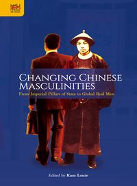 Changing Chinese masculinities:from imperial pillars of state to global real men